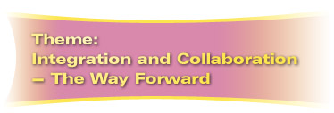 Theme: Integration and Collaboration - The Way Forward